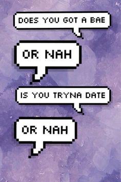 do u gotta bae, or nah?