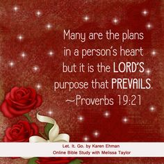 Week 2: ~ Memory Verse ~ Proverbs 19:21 (Further examination by Kat Wylie @ http://theword-vs-theworld.blogspot.com/2013/02/prevail.html )