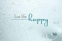 Live Life Happy #quote #life http://www.calderaspas.com/en/health-wellness/20-minute-renewal/?utm_source=Pinterest_medium=Social_content=LiveLifeHappyQuote_campaign=20MinutePinterestBoard