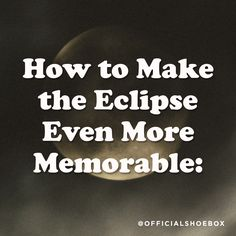 How to make your eclipse even more memorable! (Solar Eclipse, Path of Totality, Total Eclipse of the Sun, Lists, humor, lol, funny, Drinks, Bonnie Tyler, Shoebox, pie, tickle, hilarious, ghosts, moon, sun) Eclipse Path, Bonnie Tyler, Total Eclipse, Life Humor, Hilarious, Funny, Shoe Box, Ghosts, Solar