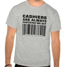 Cashiers Are Always Checking Me Out (Black) Tee T Shirt, Hoodie Sweatshirt