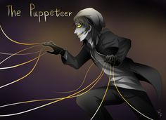 Not sure if da puppeteer is good or bad. *turns around and sees the puppeteer* puppeteer- wanna find out?! Me- O_O