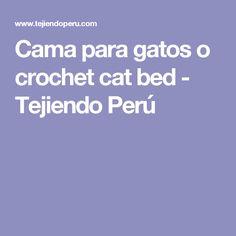 Cama para gatos o crochet cat bed - Tejiendo Perú