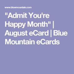 """""""Admit You're Happy Month"""" 