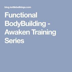 Functional BodyBuilding - Awaken Training Series