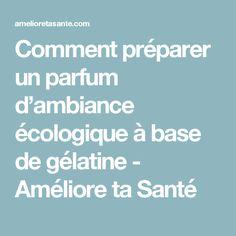 Comment préparer un parfum d'ambiance écologique à base de gélatine - Améliore ta Santé