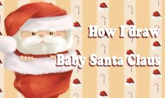 Christmas Time   How I draw Baby Santa Claus