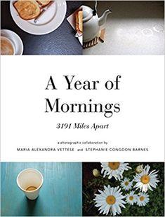 A Year of Mornings: 3191 Miles Apart: Maria Alexandra Vettese, Stephanie Congdon Barnes: 9781568987842: Amazon.com: Books