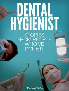 Dental Hygienist: Stories From People Who've Done It: With information on education, licensing requirements, salary and more. (Careers 101 Kindle Book Series) by Malina Saval. $6.25