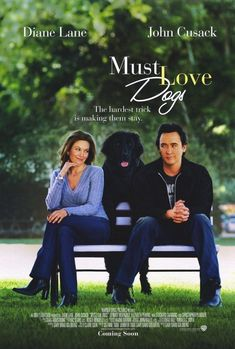 Must Love Dogs is a 2005 American romantic comedy film based on Claire Cook's 2002 novel of the same name. Starring Diane Lane and John Cusack, it is the second and final film directed and written by Gary David Goldberg  https://en.wikipedia.org/wiki/Must_Love_Dogs (fr=La Main au collier)