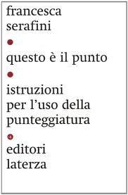 Questo è il punto. Istruzioni per l'uso della punteggiatura, di Francesca Serafini (Laterza 2012)