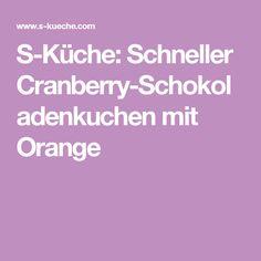 S-Küche: Schneller Cranberry-Schokoladenkuchen mit Orange