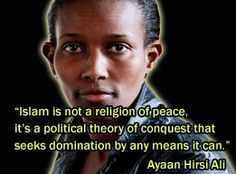 Ayaan Hirsi Ali (She came out of Islam). Any other organization with the same goals and actions would be declared enemies of the state.