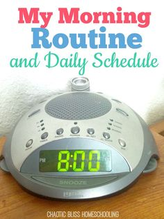 My Morning Routine and Daily Schedule | Chaotic Bliss Homeschooling