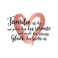 Familie ist da, wo jeder Tag der schönste und auch das kleinste Glück das Größte ist