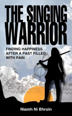 The Singing Warrior - Finding Happiness After a Life Filled with Pain and Abuse by Niamh Ni Bhroin http://www.amazon.co.uk/dp/1904881319/ref=cm_sw_r_pi_dp_-U5lwb0C1XRPF