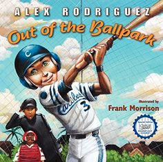Out of the Ballpark by Alex Rodriguez