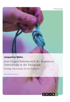 Jean Piagets Stufenmodell der kognitiven Entwicklung in der Pädagogik. GRIN: http://grin.to/MV9zH Amazon: http://grin.to/otlQt