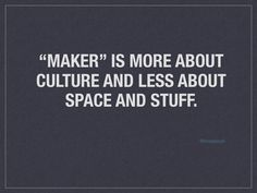 """Makerspace, or focusing on a """"maker mindset,"""" involves learning and spaces where students gather to create, invent, and learn."""