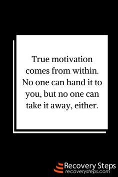 Inspirational Quotes: True motivation comes from within. No one can hand it to you, but no one can take it away, either.   Follow: https://www.pinterest.com/RecoverySteps/
