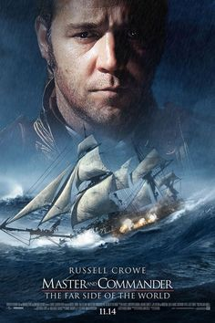 Master and Commander-Russell Crowe. Love this movie! During the Napoleonic Wars, a brash British captain pushes his ship and crew to their limits in pursuit of a formidable French war vessel around South America. A story of the boundaries between duty and humanity.