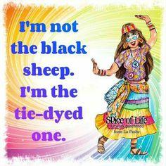 I'm not the black sheep. I'm the tie-dyed one! Hippie Peace, Happy Hippie, Hippie Love, Hippie Chick, Hippie Art, Hippie Bohemian, Hippie Style, Modern Hippie, Peace Love Happiness