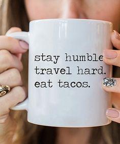 Stay humble travel hard eat tacos coffee mug