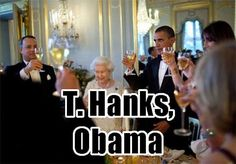 ...hanging out with Tom Hanks and not inviting me. Thanks, Obama.