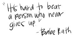 """It's hard to beat a person who never gives up."" - Babe Ruth #quotes"