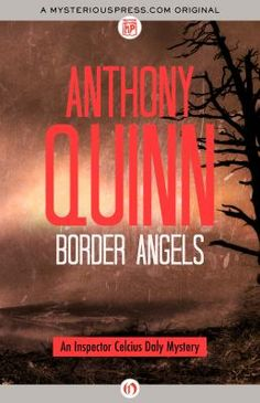 Border Angels - by Anthony Quinn. Book Two, Inspector Celcius Daly Mysteries. The border between Northern Ireland and the Republic is a rugged place: cold, windswept, and dark. For the girls brought here from Eastern Europe, it may as well be a war zone. When one of the sex slaves escapes and men start turning up dead, things get complicated for the embattled Inspector Daly.