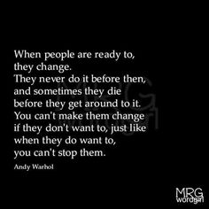 When people are ready to, they change..