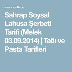 Sahrap Soysal Lahusa Şerbeti Tarifi (Melek 03.09.2014) | Tatlı ve Pasta Tarifleri