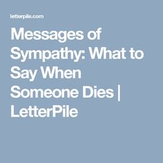 Messages of Sympathy: What to Say When Someone Dies | LetterPile