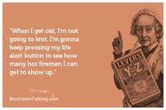 Yup, totally doing that. In fact, need to get one of those life alert buttons right now....