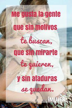 #Frases #Positivas Me gusta la gente que sin motivos te buscan, que sin mirarte te quieren, y sin ataduras se quedan.