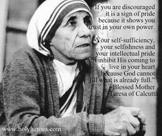 Mother Teresa of Calcutta had some incredible words of wisdom... - she was an inspiration even for those of no religious following and she changed many lives for the better. . .