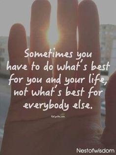 Sometimes you have to do whats best for you