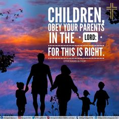 Children, obey your parents in the Lord: for this is right. Ephesians 6:1 KJV