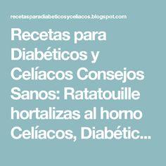 Recetas para Diabéticos y Celíacos Consejos Sanos: Ratatouille hortalizas al horno Celíacos, Diabéticos, Hipertensos, Ovo-Lacto-Vegetarianos, Sin Huevo, Sin Lactosa, Vegana