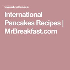 International Pancakes Recipes | MrBreakfast.com