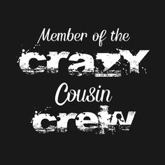 Check out this awesome 'Cousins Shirt Member of the Crazy Cousin Crew Cousin T-Shirt' design on @TeePublic! Best Cousin Quotes, Sister Quotes, Bff Quotes, Sarcastic Quotes, Family Quotes, Funny Quotes, Cousin Sayings, Cousins Quotes, Family Humor