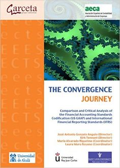 The Convergence Journey : comparison and critical analysis of the financial accounting standards codification (US GAAP) and international financial reporting standards (IFRS) / directors, José Antonio Gonzalo Angulo, Kirk Tennant (2015)