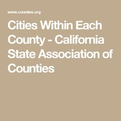 Cities Within Each County - California State Association of Counties California City, California History, Cities, City