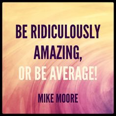 """No one wakes upon in the morning and says, """"I just want to be average""""."""