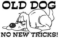 Old Dog No New Tricks : Irony Design Fun Shop - Humorous & Funny T-Shirts,