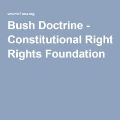 bush doctrine The bush doctrine rests on a definition of the threat based upon what it sees as the combination of radicalism and technology—specifically, political and religious extremism joined by the availability of weapons of mass destruc.
