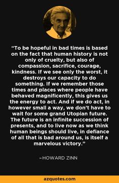 Howard Zinn - living well now is a victory