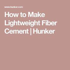 How to Make Lightweight Fiber Cement | Hunker