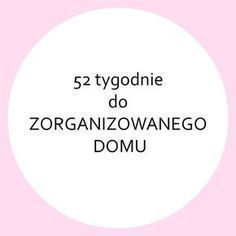 *52 TYGODNIE DO ZORGANIZOWANEGO DOMU* - ZORGANIZOWANA Diy And Crafts, Chart, Lifestyle, House, Decor, Organization, Decoration, Home, Decorating