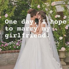 One day, I hope to marry my girlfriend
